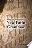 Allen and Greenough s New Latin Grammar