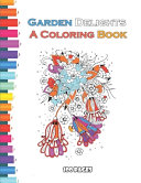 Garden Delights A Coloring Book 100 Pages