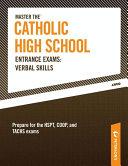 Master the Catholic High School Entrance Exams  Verbal Skills Book