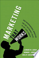"""Marketing That Works: How Entrepreneurial Marketing Can Add Sustainable Value to Any Sized Company"" by Leonard M. Lodish, Howard L. Morgan, Shellye Archambeau"
