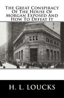 The Great Conspiracy of the House of Morgan Exposed and How to Defeat It Book PDF