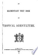 An Elementary Text Book of Tropical Agriculture