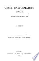 Cecil Castlemaine's Gage, and other novelettes. By Ouida. Collected and revised by the author
