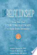 IRRELATIONSHIP  How we use Dysfunctional Relationships to Hide from Intimacy