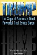 Trump: The Saga of America's Most Powerful Real Estate Baron
