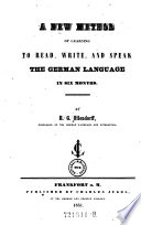 A New Method of Learning to Read, Write, and Speak the German Language in 6 Months