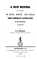 A New Method of Learning to Read  Write  and Speak the German Language in 6 Months