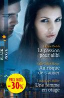 La passion pour alibi - Au risque de s'aimer - Une femme en otage ebook