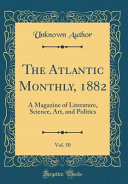 The Atlantic Monthly  1882  Vol  50