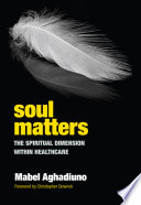 Soul matters : the spiritual dimension within healthcare