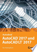 AutoCAD 2017 und AutoCAD LT 2017  : Das Trainingsbuch