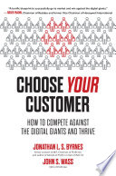 Choose Your Customer  How to Compete Against the Digital Giants and Thrive