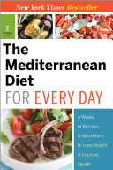 The Mediterranean Diet for Every Day  4 Weeks of Recipes   Meal Plans to Lose Weight