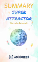 "Summary of ""Super Attractor"" by Gabrielle Bernstein - Free book by QuickRead.com"