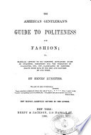 The American Gentleman s Guide to Politeness and Fashion  Or  Familiar Letters to His Nephews