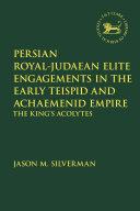 Persian Royal–Judaean Elite Engagements in the Early Teispid and Achaemenid Empire Pdf/ePub eBook