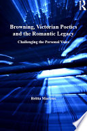 Browning  Victorian Poetics and the Romantic Legacy
