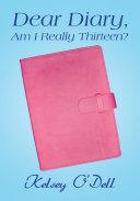 Dear Diary, Am I Really Thirteen? [Pdf/ePub] eBook