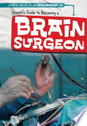 Gareth's guide to becoming a brain surgeon / by Joan Stoltman.