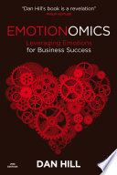 """""""Emotionomics: Leveraging Emotions for Business Success"""" by Dan Hill"""