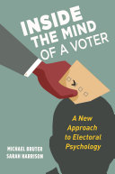 Inside the Mind of a Voter A New Approach to Electoral Psychology / Michael Bruter, Sarah Harrison