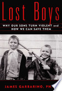 """Lost Boys: Why our Sons Turn Violent and How We Can Save Them"" by James Garbarino"