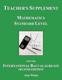 Teacher s Supplement Mathematics Standard Level for the International Baccalaureate