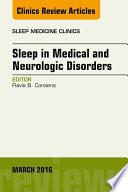 Sleep in Medical and Neurologic Disorders  An Issue of Sleep Medicine Clinics  E Book
