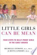 Little Girls Can Be Mean, Four Steps to Bully-proof Girls in the Early Grades by Michelle Anthony, M.A., Ph.D.,Reyna Lindert, Ph.D. PDF