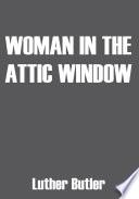 Woman in the Attic Window