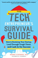 The Tech Entrepreneur s Survival Guide  How to Bootstrap Your Startup  Lead Through Tough Times  and Cash In for Success