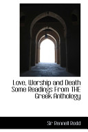 Love, Worship and Death Some Readings from the Greek Anthology
