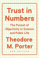 Trust in Numbers The Pursuit of Objectivity in Science and Public Life / Theodore M. Porter, With a new preface b
