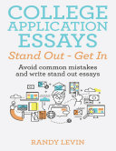 College Application Essays Stand Out - Get In: Avoid Common Mistakes and Write Stand Out Essays Pdf/ePub eBook