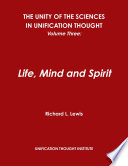 The Unity of the Sciences in Unification Thought, Volume Three: Life, Mind and Spirit