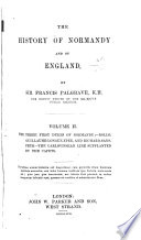 The History of Normandy and of England  The three first dukes of Normandy  Rollo  Guillaume Longue Ep  e  and Richard Sans Peur  The Carlovingian line supplanted by the Capets  1857