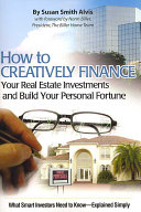 How to Creatively Finance Your Real Estate Investments and Build Your Personal Fortune