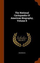 The National Cyclopaedia Of American Biography Volume 8