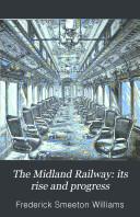 The Midland Railway  Its Rise and Progress