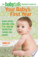 The Babytalk Insider s Guide to Your Baby s First Year Book PDF