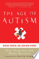 """The Age of Autism: Mercury, Medicine, and a Man-Made Epidemic"" by Dan Olmsted, Mark Blaxill, David Kirby"