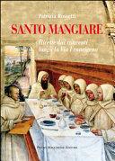 Santo mangiare. Ricette dai conventi lungo la via Francigena