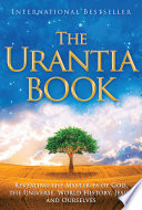 """The Urantia Book: Revealing the Mysteries of God, the Universe, World History, Jesus, and Ourselves"" by Urantia Foundation"