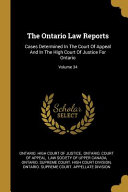 The Ontario Law Reports  Cases Determined In The Court Of Appeal And In The High Court Of Justice For Ontario