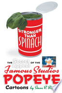 """Stronger Than Spinach: The Secret Appeal of the Famous Studios Popeye Cartoons"" by Steve R. Bierly"