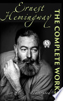The Complete Works of Ernest Hemingway (illustrated)