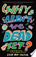 Why Aren t We Dead Yet  Book PDF