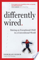 """Differently Wired: Raising an Exceptional Child in a Conventional World"" by Deborah Reber"
