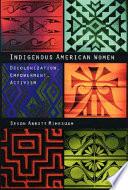 Indigenous American Women  : Decolonization, Empowerment, Activism