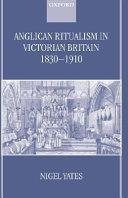 Anglican Ritualism in Victorian Britain  1830 1910